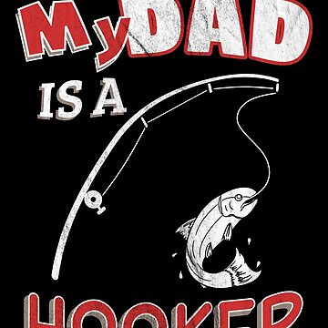 My Dad Is A Hooker Funny Ironic Pun Fishing by zot717
