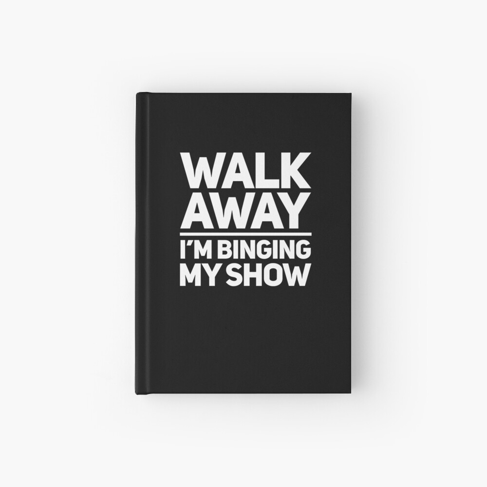 TV Bingers Gift - Walk Away I'm Binging My Show Hardcover Journal