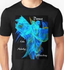 Dance Like Nobodys Watching,Tee Unisex T-Shirt