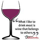 What I Like To Drink Most - Funny Wine Quote by LeeTowleArt