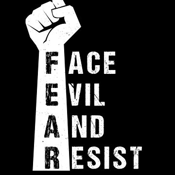 FEAR: Face Evil and Resist - Raised Fist by mrhighsky