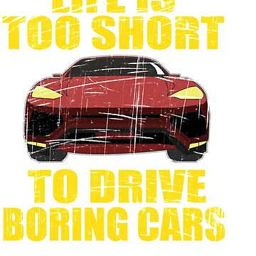 """Here's the perfect tee for car lovers out there!Grab this """"Life Is Too Short To Drive Boring Cars"""" by Customdesign200"""