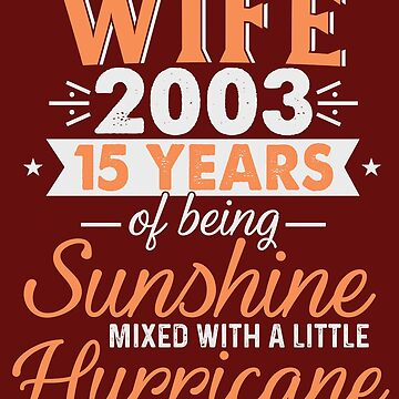 Wife Since 2003, 15 Years of Being Sunshine Mixed With a Little Hurricane by FiftyStyle