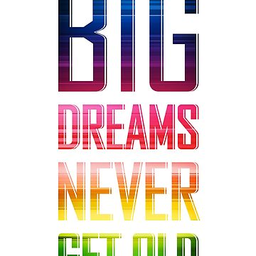 Big Dreams Never Get Old Tshirt by BorbaBacco