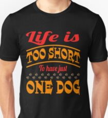 """""""Life Is Too Short To Have Just One Dog"""" for dog lovers out there! Grab this now! Slim Fit T-Shirt"""
