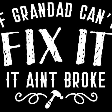 If Grandad can't FIX IT it aint broke by jazzydevil