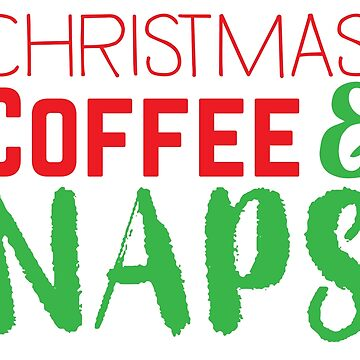 Christmas Coffee and naps! Awesome Xmas design by jazzydevil