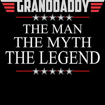 Granddaddy The Man The Myth The Legend Father's day xmas gift by BBPDesigns