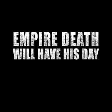 Empire Death Will Have His Day by overstyle