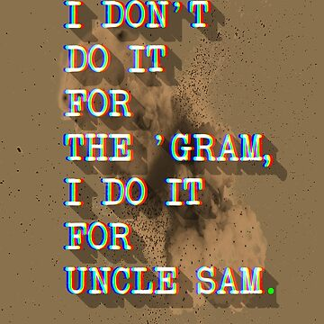 I don't  do it  for  the 'Gram,  I do it  for Uncle Sam. by mensijazavcevic