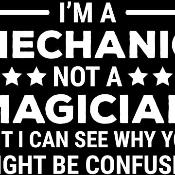 I'm A Mechanic Magician Confused Funny T-shirt by zcecmza