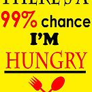 there is 99.9% chance i am hungry by MallsD