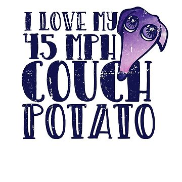 I love my 45 MPH Couch Potato  by Boogiemonst