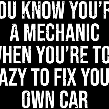 Funny Auto Mechanic Lazy To Fix Car T-shirt by zcecmza