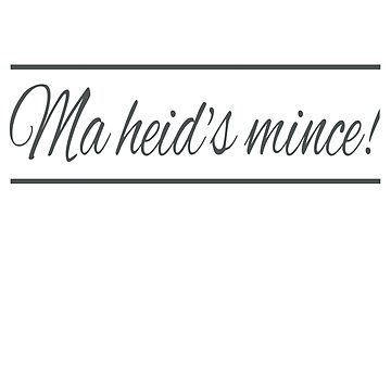 Ma Heid's Mince - Funny Scottish Phrase for My Brain is Mush (Design Day 217) by TNTs