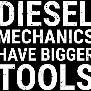 Funny Diesel Mechanics Have Bigger Tools T-shirt by zcecmza