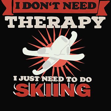 I do not need therapy I just need to do skiing by dtino