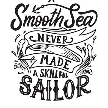 A smooth sea never made a skillful sailor, wise t-shirt, smart quote, inspirational quotes by byzmo