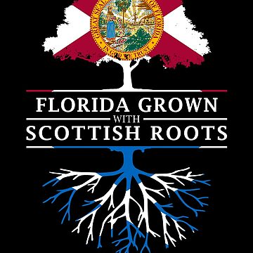 Florida Grown with Scottish Roots Design by ockshirts