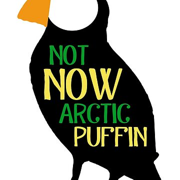 Not Now Arctic Puffin! by heroics