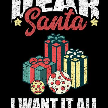 Dear Santa I Want It All Funny Christmas Sweater T-Shirt by Joeby26