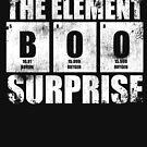 Boo The Element Of Surprise Science Pun Halloween by Kieran Abbott