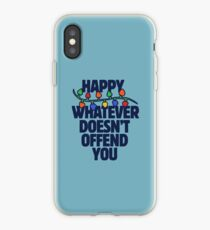 Happy whatever doesn't offend you iPhone Case