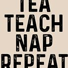 Tea Teach Nap Repeat by kamrankhan