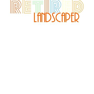 Retired Landscaper Vintage Retro Style Shirt by peaktee