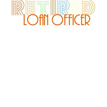 Retired Loan Officer Vintage Retro Style Shirt by peaktee