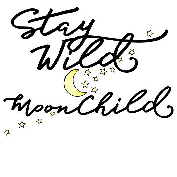 Stay Wild MoonChild by Boogiemonst