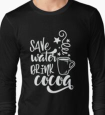 Save water drink cocoa Long Sleeve T-Shirt