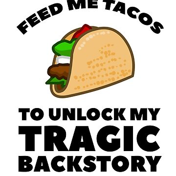 Feed Me Tacos To Unlock My Tragic Backstory by dreamhustle