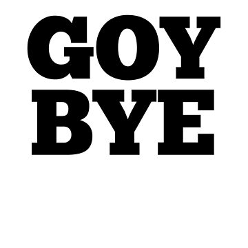 Goy Bye by dreamhustle