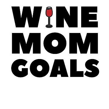 Wine Mom Goals by dreamhustle