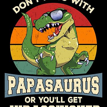 Don't Mess With PapaSaurus Funny Dinosaur Dad Gift by JapaneseInkArt