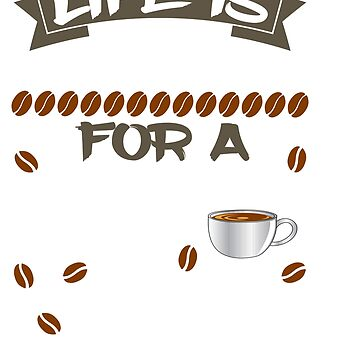 """having so much fun in drinking coffee? Here's the perfect tee for you! """"Life is too short fo a bad  by Customdesign200"""