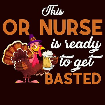 This OR Nurse Is Ready To Get Basted Funny Turkey Day Caduceus T-Shirt Gift: | Medical Humor | RN | LPN | Happy Thanksgiving | by larspat