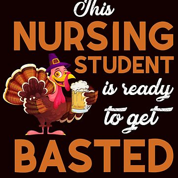 This Nursing Student Is Ready To Get Basted Funny Turkey Day Caduceus T-Shirt Gift: | Medical Humor | RN | LPN | Happy Thanksgiving | by larspat