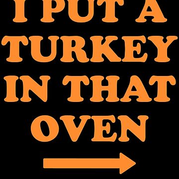I put a turkey in that oven - thanksgiving by alexmichel