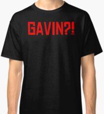 GAVIN?! Classic T-Shirt