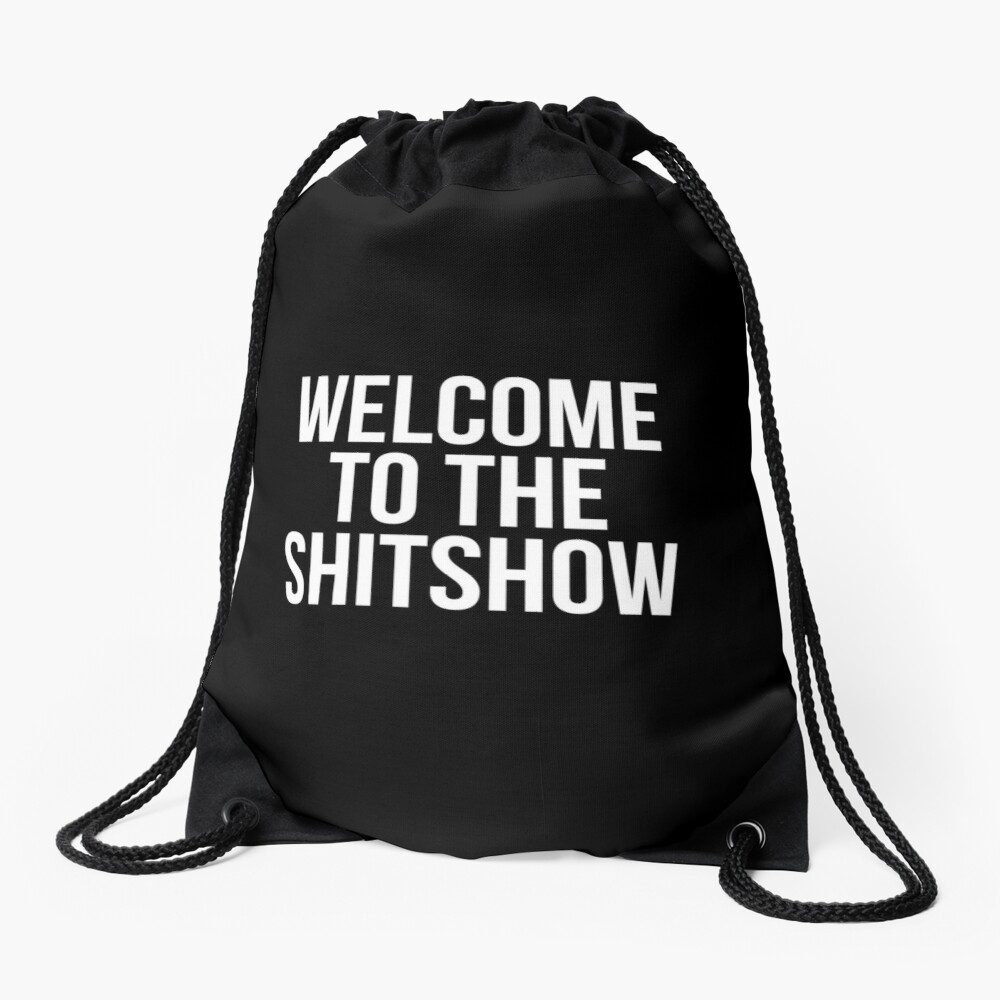 WELCOME TO THE SHITSHOW Drawstring Bag