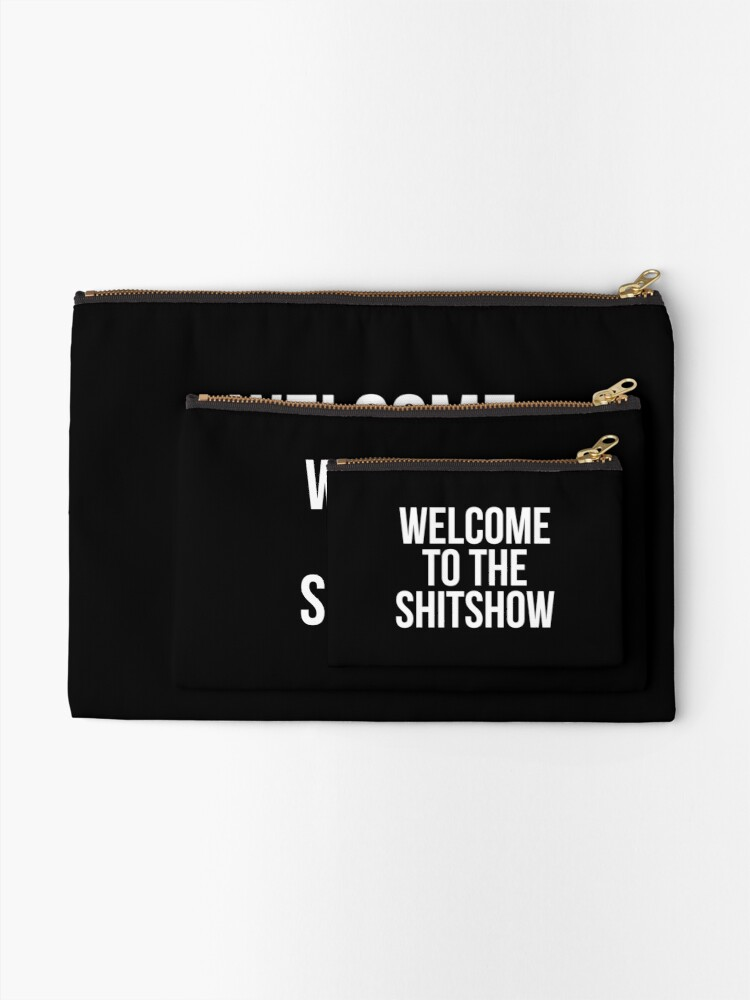 Alternate view of WELCOME TO THE SHITSHOW Zipper Pouch