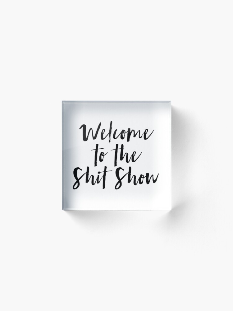 Alternate view of Welcome to the Shit Show Acrylic Block