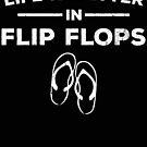 Life Is Better In Flip Flops by NadjaDesigns