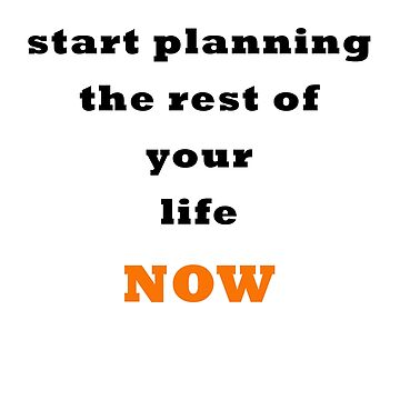 Inspirational Life Planning Tee by Tino the Tee Man by tinoriccio