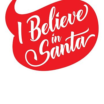 I Bbelieve in Santa Funny Christmas by andzoo