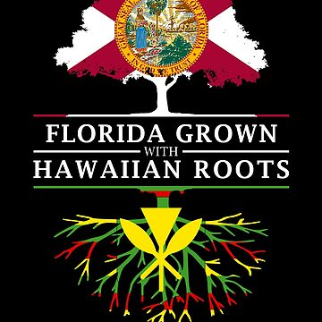 Florida Grown with Hawiian Roots Design by ockshirts