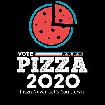 Vote Pizza 2020! Pizza Never Lets You Down! by MikeMcGreg