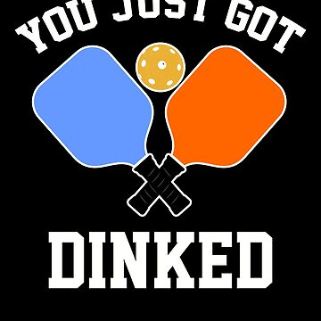You Just Got Dinked! Funny Pickleball Gift by MikeMcGreg